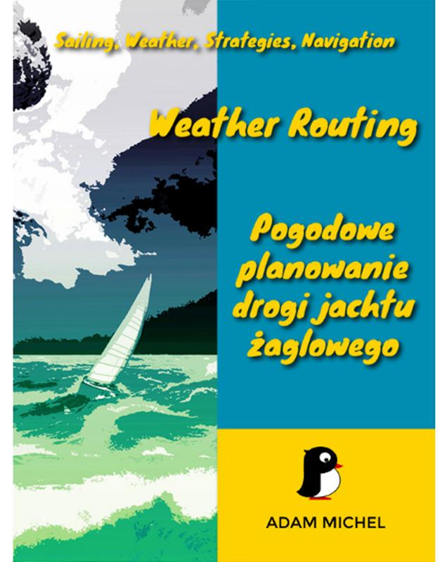 """""""Weather Routing. Pogodowe planowanie drogi jachtu żaglowego"""""""